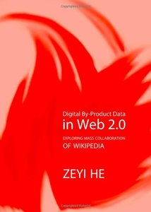 Digital By-product Data in Web 2.0: Exploring Mass Collaboration of Wikipedia-cover