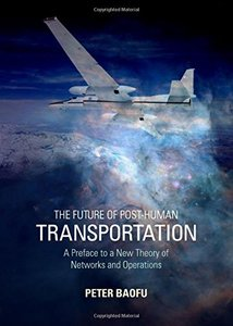 The Future of Post-Human Transportation: A Preface to a New Theory of Networks and Operations-cover
