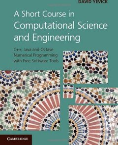 A Short Course in Computational Science and Engineering: C++, Java and Octave Numerical Programming with Free Software Tools-cover
