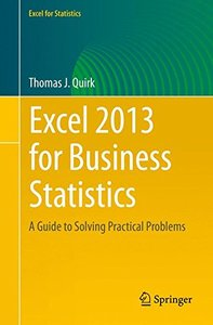 Excel 2013 for Business Statistics: A Guide to Solving Practical Business Problems (Excel for Statistics)-cover