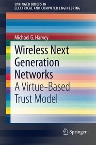 Wireless Next Generation Networks: A Virtue-Based Trust Model (SpringerBriefs in Electrical and Computer Engineering)-cover