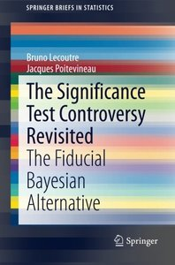 The Significance Test Controversy Revisited: The Fiducial Bayesian Alternative (SpringerBriefs in Statistics)-cover