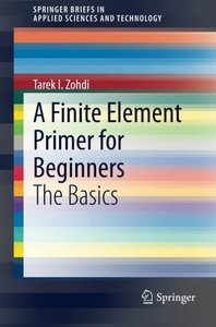 A Finite Element Primer for Beginners: The Basics (SpringerBriefs in Applied Sciences and Technology)-cover