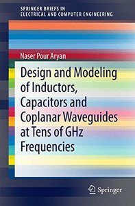 Design and Modeling of Inductors, Capacitors and Coplanar Waveguides at Tens of GHz Frequencies (SpringerBriefs in Electrical and Computer Engineering)-cover