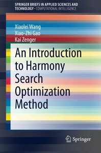 An Introduction to Harmony Search Optimization Method (SpringerBriefs in Applied Sciences and Technology)-cover