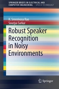 Robust Speaker Recognition in Noisy Environments (SpringerBriefs in Electrical and Computer Engineering)