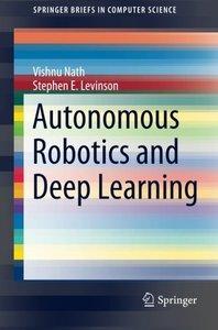 Autonomous Robotics and Deep Learning (SpringerBriefs in Computer Science)