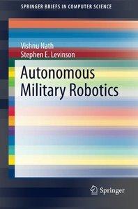 Autonomous Military Robotics (SpringerBriefs in Computer Science)-cover