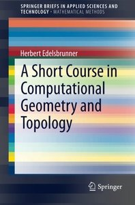 A Short Course in Computational Geometry and Topology (SpringerBriefs in Applied Sciences and Technology)-cover
