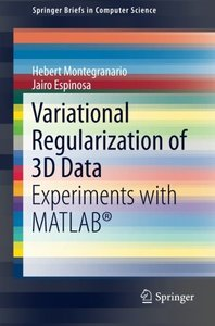 Variational Regularization of 3D Data: Experiments with MATLAB® (SpringerBriefs in Computer Science)