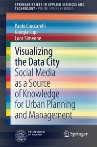 Visualizing the Data City: Social Media as a Source of Knowledge for Urban Planning and Management (SpringerBriefs in Applied Sciences and Technology)-cover