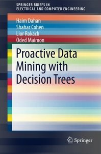 Proactive Data Mining with Decision Trees (SpringerBriefs in Electrical and Computer Engineering)