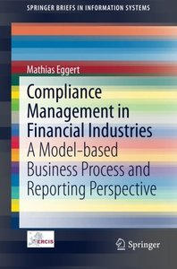 Compliance Management in Financial Industries: A Model-based Business Process and Reporting Perspective (SpringerBriefs in Information Systems)-cover