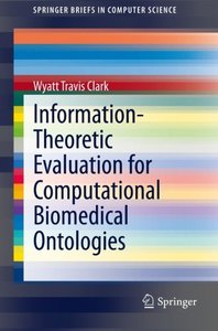 Information-Theoretic Evaluation for Computational Biomedical Ontologies (SpringerBriefs in Computer Science)-cover