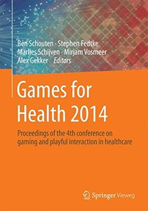Games for Health 2014: Proceedings of the 4th conference on gaming and playful interaction in healthcare-cover