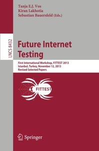 Future Internet Testing: First International Workshop, FITTEST 2013, Istanbul, Turkey, November 12, 2013, Revised Selected Papers (Lecture Notes in Computer Science)-cover