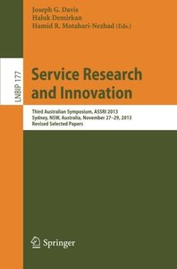 Service Research and Innovation: Third Australian Symposium, ASSRI 2013, Sydney, NSW, Australia, November 27-29, 2013, Revised Selected Papers (Lecture Notes in Business Information Processing)-cover
