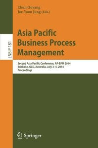 Asia Pacific Business Process Management: Second Asia Pacific Conference, AP-BPM 2014, Brisbane, QLD, Australia, July 3-4, 2014, Proceedings (Lecture Notes in Business Information Processing)-cover