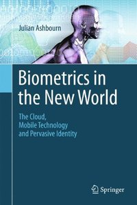 Biometrics in the New World: The Cloud, Mobile Technology and Pervasive Identity