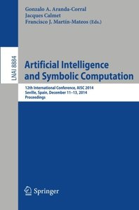 Artificial Intelligence and Symbolic Computation: 12th International Conference, AISC 2014, Seville, Spain, December 11-13, 2014. Proceedings (Lecture ... / Lecture Notes in Artificial Intelligence)-cover