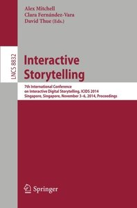 Interactive Storytelling: 7th International Conference on Interactive Digital Storytelling, ICIDS 2014, Singapore, Singapore, November 3-6, 2014, Proceedings (Lecture Notes in Computer Science)-cover