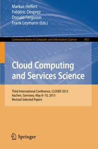 Cloud Computing and Services Science: Third International Conference, CLOSER 2013, Aachen, Germany, May 8-10, 2013, Revised Selected Papers (Communications in Computer and Information Science)