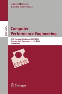 Computer Performance Engineering: 11th European Workshop, EPEW 2014, Florence, Italy, September 11-12, 2014, Proceedings (Lecture Notes in Computer Science)-cover