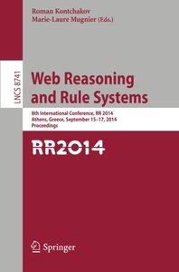 Web Reasoning and Rule Systems: 8th International Conference, RR 2014, Athens, Greece, September 15-17, 2014. Proceedings (Lecture Notes in Computer Science)-cover