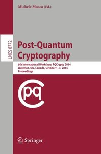 Post-Quantum Cryptography: 6th International Workshop, PQCrypto 2014, Waterloo, ON, Canada, October 1-3, 2014. Proceedings (Lecture Notes in Computer Science / Security and Cryptology)