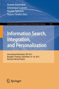 Information Search, Integration, and Personalization: International Workshop, ISIP 2013, Bangkok, Thailand, September 16--18, 2013. Revised Selected ... in Computer and Information Science)