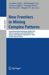 New Frontiers in Mining Complex Patterns: Second International Workshop, NFMCP 2013, Held in Conjunction with ECML-PKDD 2013, Prague, Czech Republic, ... Papers (Lecture Notes in Computer Science)-cover