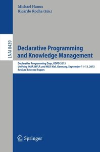 Declarative Programming and Knowledge Management: Declarative Programming Days, KDPD 2013, Unifying INAP, WFLP, and WLP, Kiel, Germany, September ... Papers (Lecture Notes in Computer Science)-cover