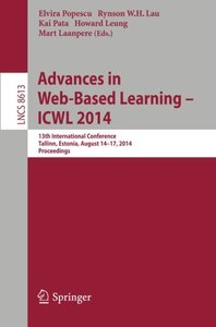 Advances in Web-Based Learning -- ICWL 2014: 13th International Conference, Tallinn, Estonia, August 14-17, 2014. Proceedings (Lecture Notes in ... Applications, incl. Internet/Web, and HCI)-cover