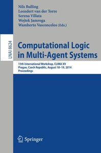 Computational Logic in Multi-Agent Systems: 15th International Workshop, CLIMA XV, Prague, Czech Republic, August 18-19, 2014, Proceedings (Lecture Notes in Computer Science)-cover