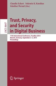 Trust, Privacy, and Security in Digital Business: 11th International Conference, TrustBus 2014, Munich, Germany, September 2-3, 2014. Proceedings ... Computer Science / Security and Cryptology)-cover