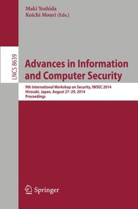 Advances in Information and Computer Security: 9th International Workshop on Security, IWSEC 2014, Hirosaki, Japan, August 27-29, 2014. Proceedings (Lecture Notes in Computer Science)