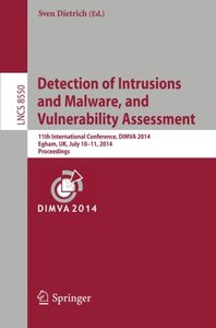 Detection of Intrusions and Malware, and Vulnerability Assessment: 11th International Conference, DIMVA 2014, Egham, UK, July 10-11, 2014, Proceedings (Lecture Notes in Computer Science)-cover