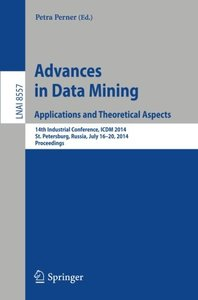 Advances in Data Mining: Applications and Theoretical Aspects: 14th Industrial Conference, ICDM 2014, St. Petersburg, Russia, July 16-20, 2014, Proceedings (Lecture Notes in Computer Science)-cover