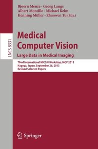 Medical Computer Vision. Large Data in Medical Imaging: Third International MICCAI Workshop, MCV 2013, Nagoya, Japan, September 26, 2013, Revised Selected Papers (Lecture Notes in Computer Science)-cover