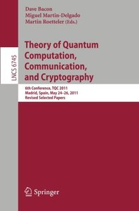 Theory of Quantum Computation, Communication, and Cryptography: 6th Conference, TQC 2011, Madrid, Spain, May 24-26, 2011, Revised Selected Papers (Lecture Notes in Computer Science)-cover