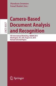 Camera-Based Document Analysis and Recognition: 5th International Workshop, CBDAR 2013, Washington, DC, USA, August 23, 2013, Revised Selected Papers (Lecture Notes in Computer Science)-cover