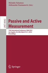 Passive and Active Measurement: 15th International Conference, PAM 2014, Los Angeles, CA, USA, March 10-11, 2014, Proceedings (Lecture Notes in Computer Science)-cover