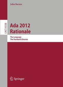 Ada 2012 Rationale: The Language -- The Standard Libraries (Lecture Notes in Computer Science / Programming and Software Engineering)-cover