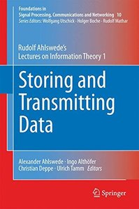Storing and Transmitting Data: Rudolf Ahlswede's Lectures on Information Theory 1 (Foundations in Signal Processing, Communications and Networking)