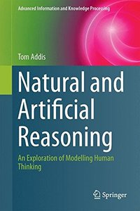 Natural and Artificial Reasoning: An Exploration of Modelling Human Thinking (Advanced Information and Knowledge Processing)-cover
