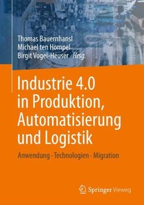 Industrie 4.0 in Produktion, Automatisierung und Logistik: Anwendung · Technologien · Migration (German Edition)-cover