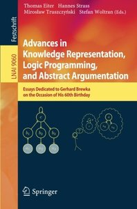 Advances in Knowledge Representation, Logic Programming, and Abstract Argumentation: Essays Dedicated to Gerhard Brewka on the Occasion of His 60th Birthday (Lecture Notes in Computer Science)-cover