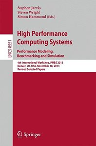 High Performance Computing Systems. Performance Modeling, Benchmarking and Simulation: 4th International Workshop,  PMBS 2013, Denver, CO, USA, ... Papers (Lecture Notes in Computer Science)-cover