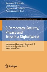E-Democracy, Security, Privacy and Trust in a Digital World: 5th International Conference, E-Democracy 2013, Athens, Greece, December 5-6, 2013, ... in Computer and Information Science)-cover