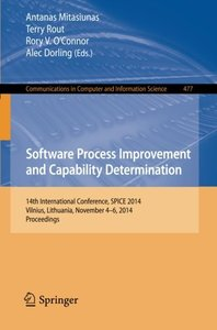 Software Process Improvement and Capability Determination: 14th International Conference, SPICE 2014, Vilnius, Lithuania, November 4-6, 2014. ... in Computer and Information Science)
